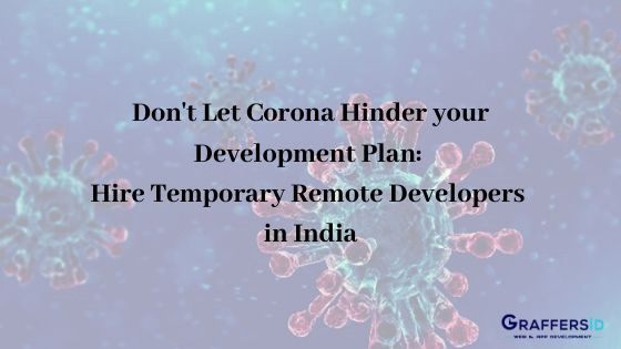 Don't let Corona Hinder your Development Plan: Hire Temporary Remote Developers in India