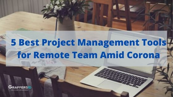 5 Best Project Management Tools for Remote Team Amid Corona