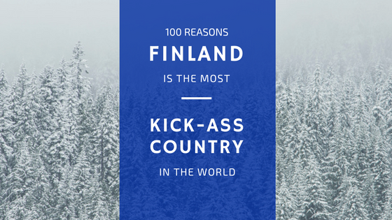 100 Reasons Finland Is The Most KickAss Country In The World