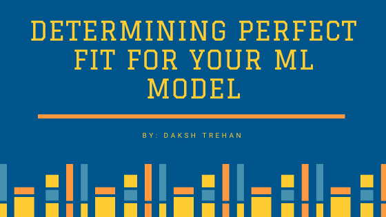 Determining perfect fit for your ML model.
