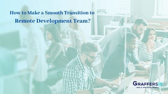 How to Make a Smooth Transition to Remote Development Team