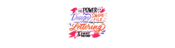 The Power of a Swipe File for Lettering and Everything