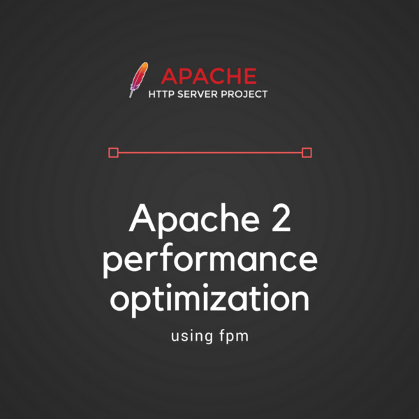 Apache2 and php fpm performance optimization — Step-by-step guide