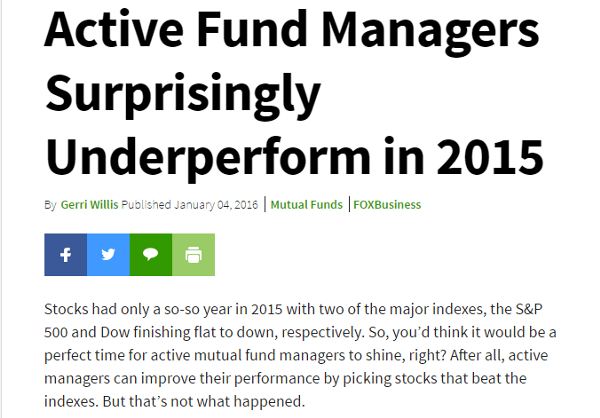"""We're going to come back to the word """"Active"""" in the headline. If it confuses you, ignore it for now.([link](http://www.foxbusiness.com/markets/2016/01/04/active-fund-managers-surprisingly-underperform-in-2015.html))"""