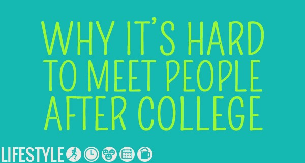 why its hard to meet people after college