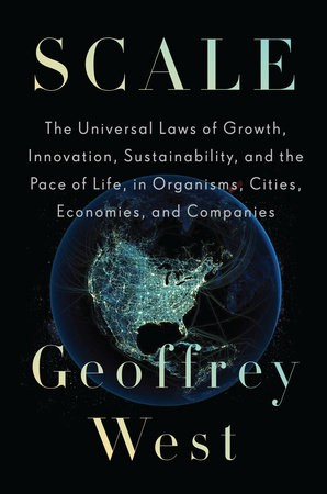 Scale: The Universal Laws of Growth, Innovation, Sustainability, and the Pace of Life in Organisms