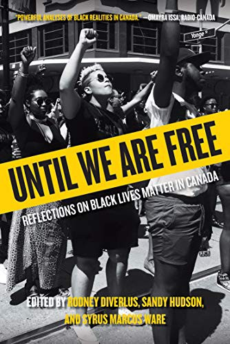 Until We Are Free: Reflections on Black Lives Matter in Canada by Rodney Diverlus | Sandy Hudson | Syrus Marcus Ware