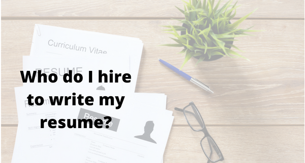 The Top 3 Things To Look For When Hiring A Resume Writer