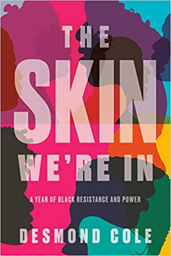 The Skin We're In: A Year of Black Resistance and Power by Desmond Cole