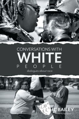 Conversations with white people by IC Bailey