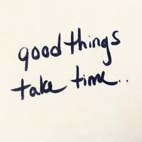 a note paper that says good things take time