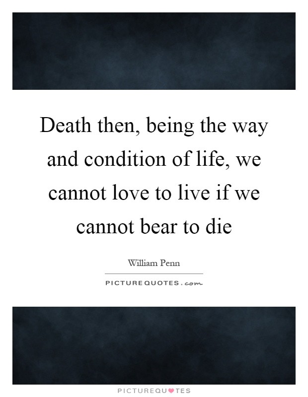 We cannot love to live if we cannot bear to die william penn at meeting this morning i was trying not to try anymore i mean rather than think i was trying just to be present and allow the silence to permeate me and thecheapjerseys Images