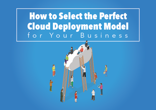 How to Select the Perfect Cloud Deployment Model for Your