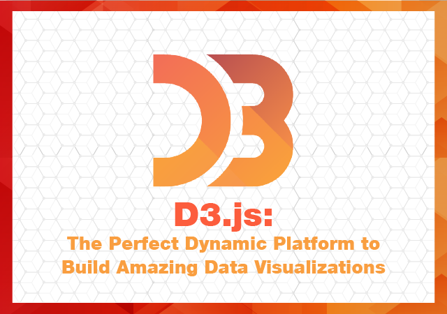 D3 js: the Perfect Dynamic Platform to Build Amazing Data