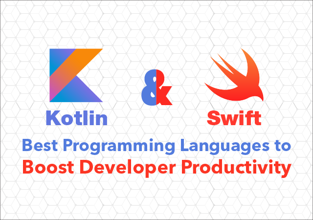Kotlin and Swift: Best Programming Languages to Boost Developer