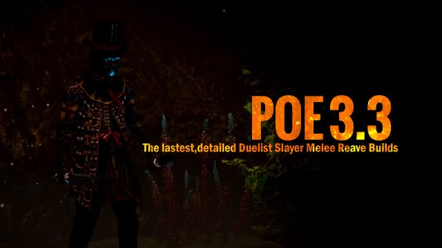 Poe 33 The Lastestdetailed Duelist Slayer Melee Reave Builds