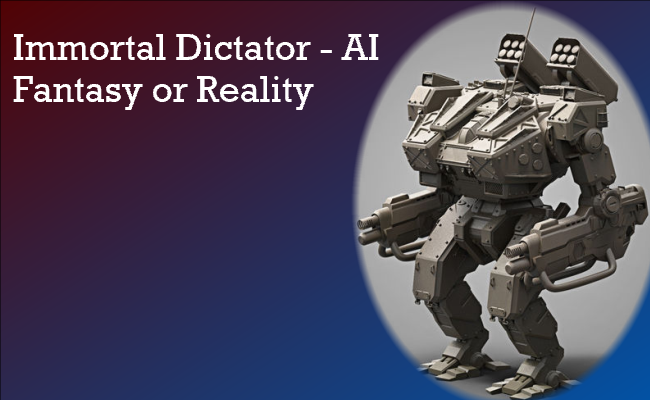 artificial intelligence and immortal dictatorship fantasy or reality