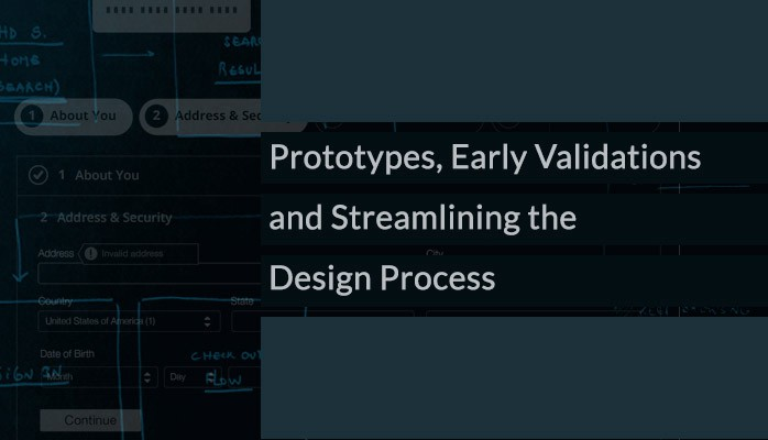 Prototypes, Early Validations and Streamlining the Design Process