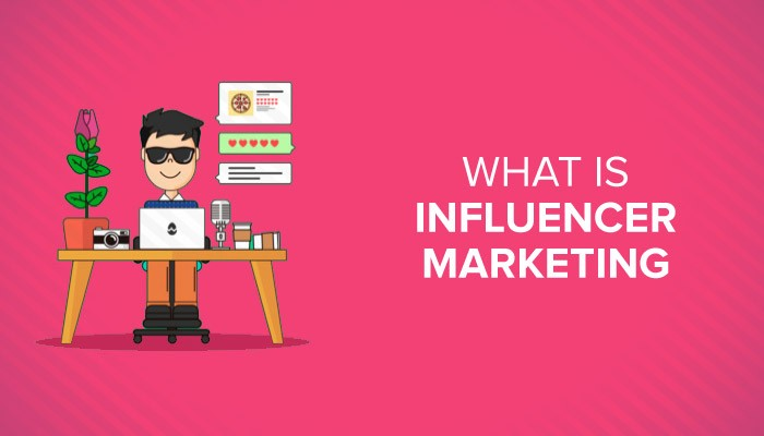 WHAT IS AN INFLUENCER AND INFLUENCER MARKETING?