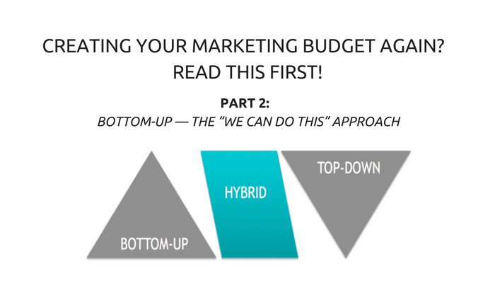 creating your marketing budget again part 2 bottom up the we