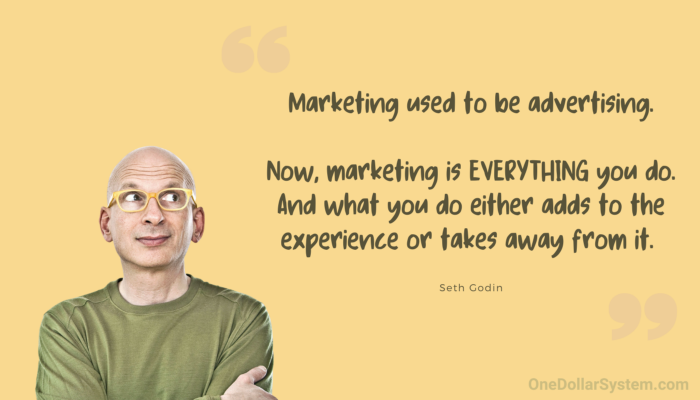 """Seth Godin & quote """"Marketing used to be advertising. Now, marketing is Everything you  do. And what you do either adds to the experience or takes away from it"""""""
