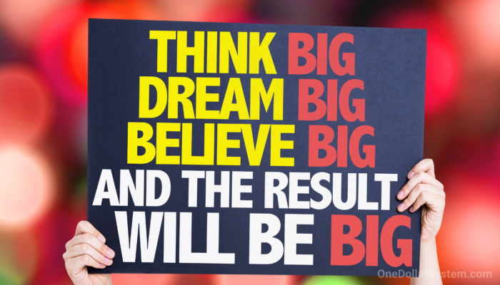 think big, dream big, believe big and the result will be big