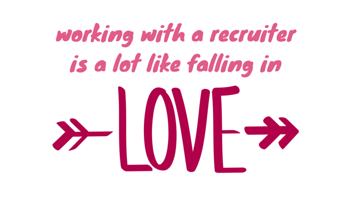 Working with a recruiter is a lot like falling in LOVE.