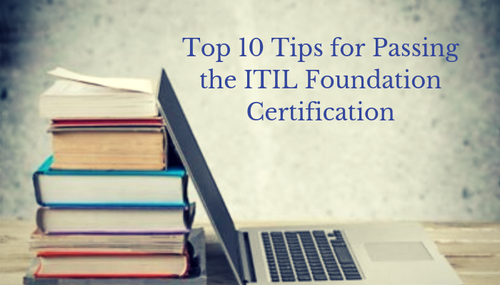 Top 10 Tips for Passing the ITIL Foundation Certification