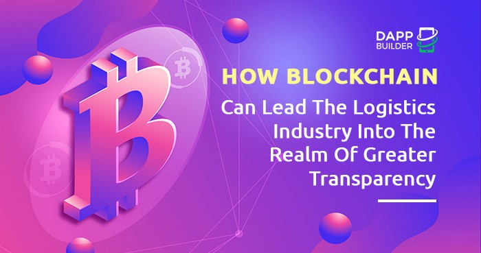 How Blockchain Can Lead The Logistics Industry Into The Realm Of Greater Transparency