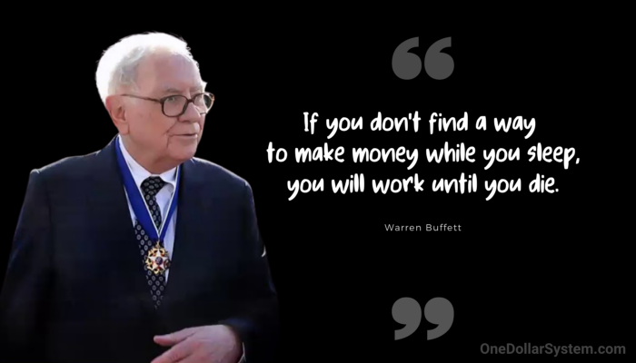 """Warren BUffett """"If you don't find a way to make money while you sleep, you will work until you die"""""""