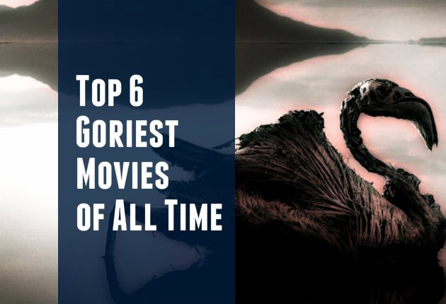 Top 6 Goriest Movies of All Time