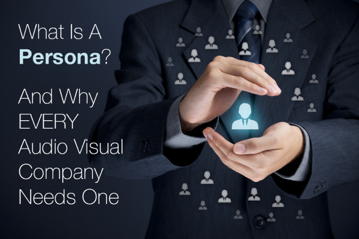 What is a Persona And Why Every Audio Visual Company Needs One