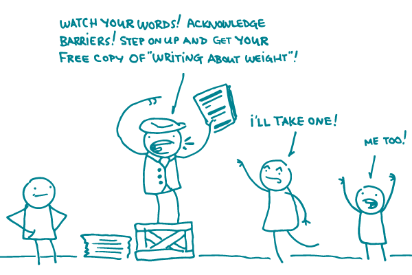 "An old-timey doodle stands on a soapbox waving copies of a newspaper, saying ""Watch your words! Acknowledge barriers! Step on up and get your free copy of 'Writing about Weight!"""