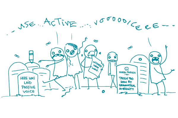 "Illustration of stick figure zombies in a graveyard saying ""use active voice"", surrounded by tombstones that say ""Here was laid passive voice"" and ""Horby Parker: Taken too soon by grammatical ambiguity."""