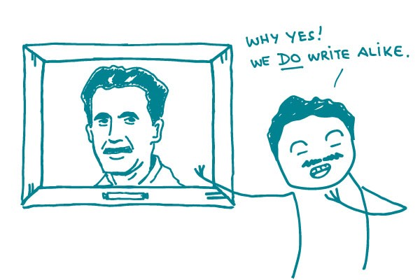 "Illustration of a stick figure pointing to a picture of George Orwell and saying ""Why yes, we do write alike!"""
