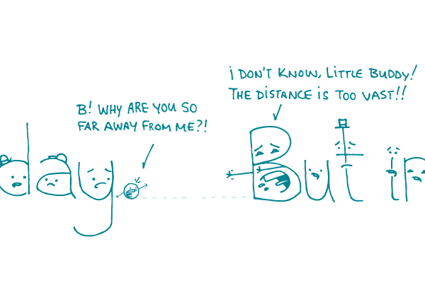 """A period at the end of a sentence says """"B! Why are you so far away from me?!"""" to the B who starts the following sentence. B replies, """"I don't know, little buddy! The distance is too vast!!"""""""