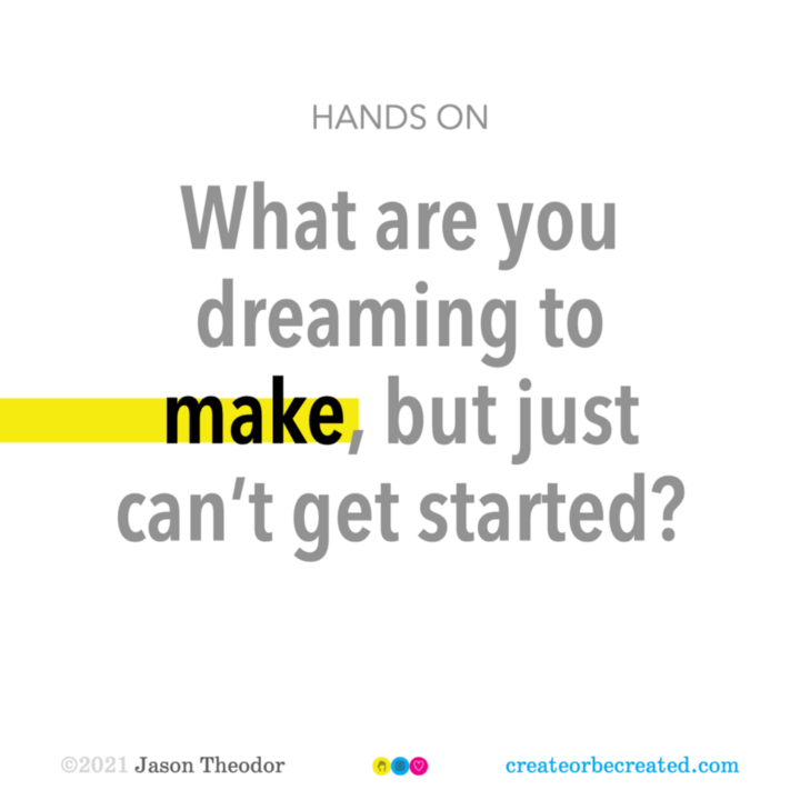 Hands on: What are you dreaming to make, but just can't get started?