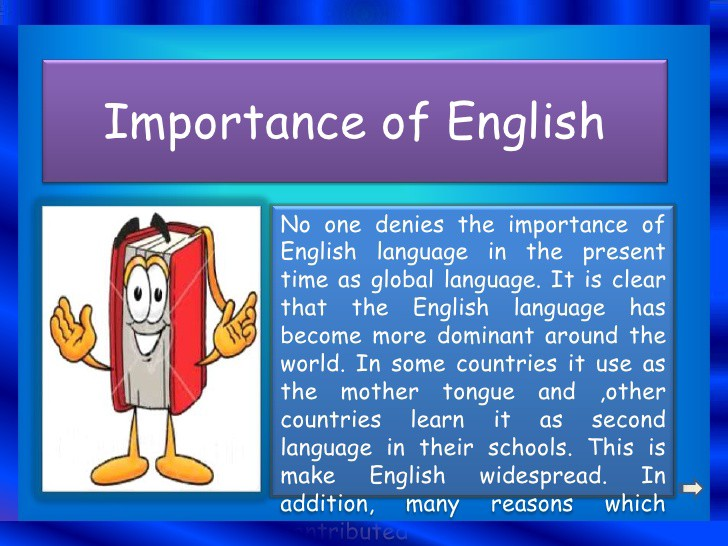 essay about language importance English is not important for educational system it is also became the language of science and technology it is an international language as well as, it is a language of technological research every field based on english now people of our society know the importance of english, they learn english with great speed.