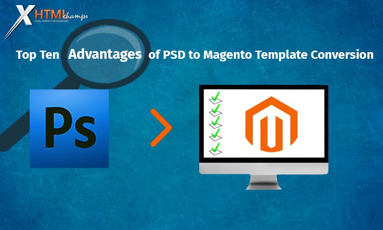 top ten advantages of psd to magento template conversion