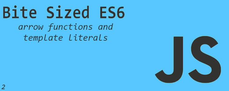 bite sized es6 part deux arrow functions and template literals