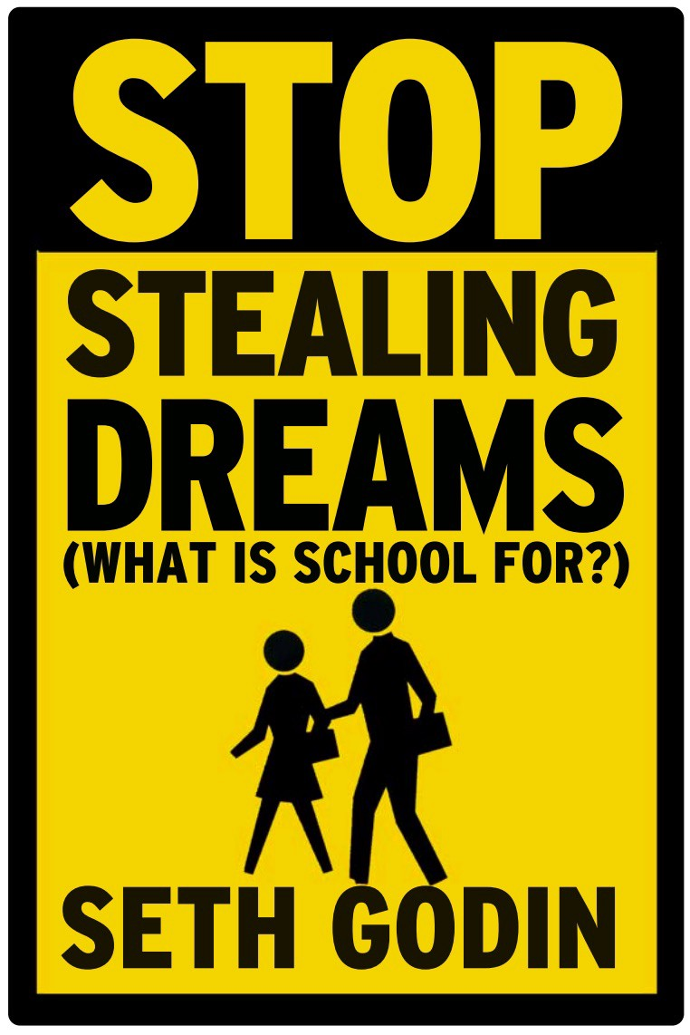 Stop Stealing Dreams Seth Godin Medium