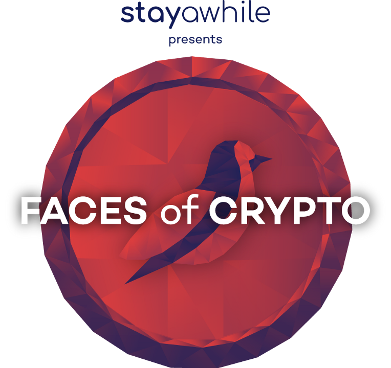 Stayawhile Presents: Faces of Crypto