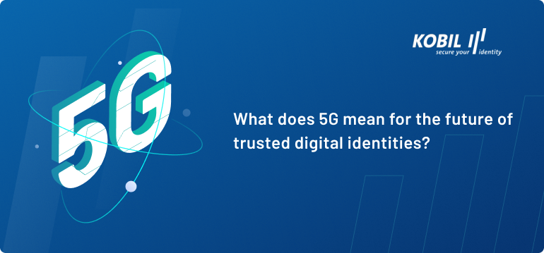 What does 5G mean for the future of trusted digital identities?