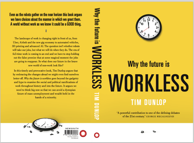Why The Future Is Workless Introduction Tim Dunlop Medium