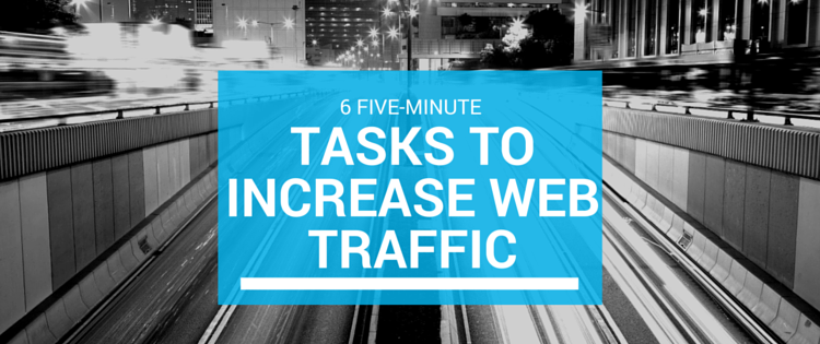 6 Five-Minute Tasks to Increase Web Traffic