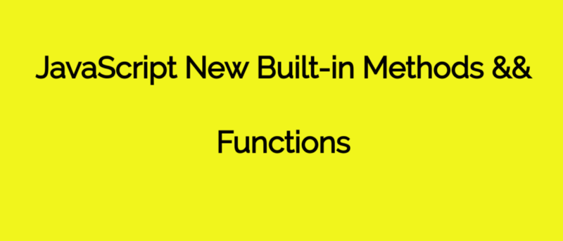 Here are the new built-in methods and functions in JavaScript