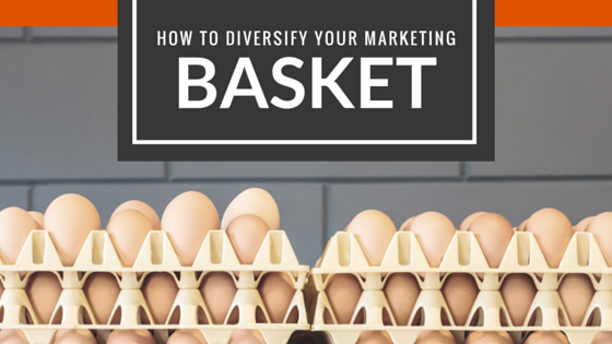 How to Diversify Your Marketing Basket