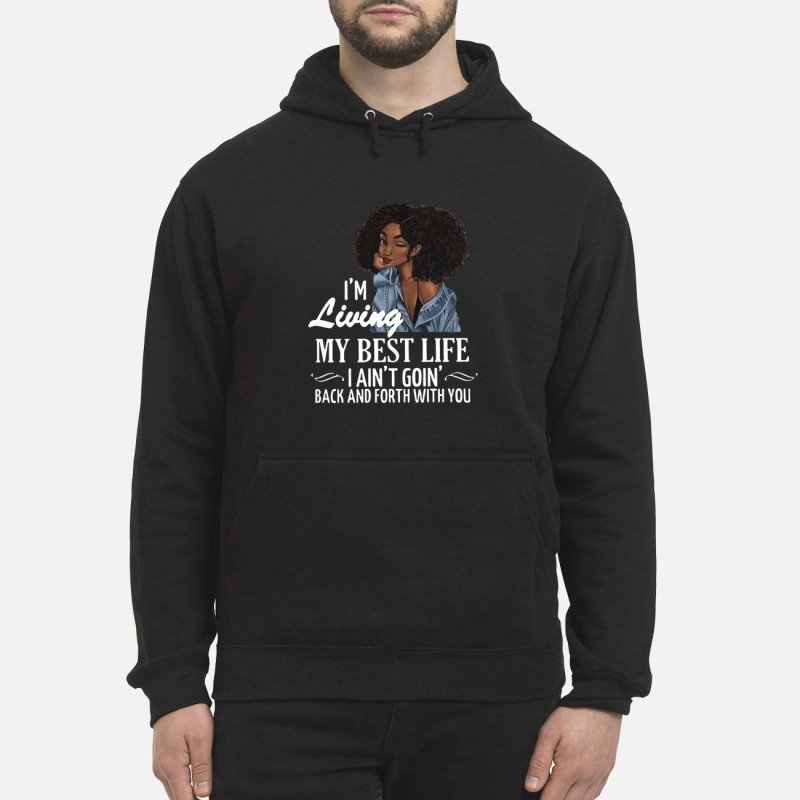 4632511da Buy it here: I'm living my best life I ain't goin back and forth with you  black girl shirt