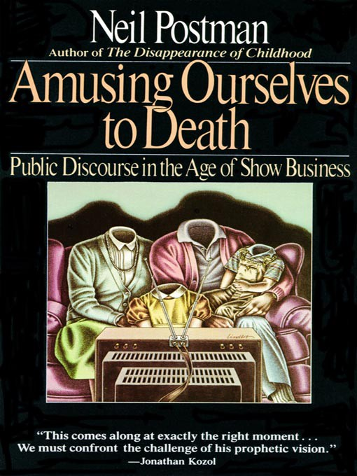 Some Highlights From Amusing Ourselves To Death By Neil Postman Anyone Who Is Even Slightly Familiar With The History Of Communications  Knows That Every New Technology For Thinking Involves A Tradeoff