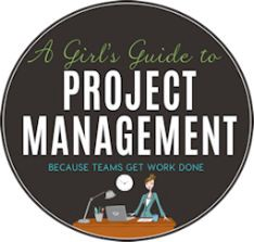 A Girl's Guide To Project Management
